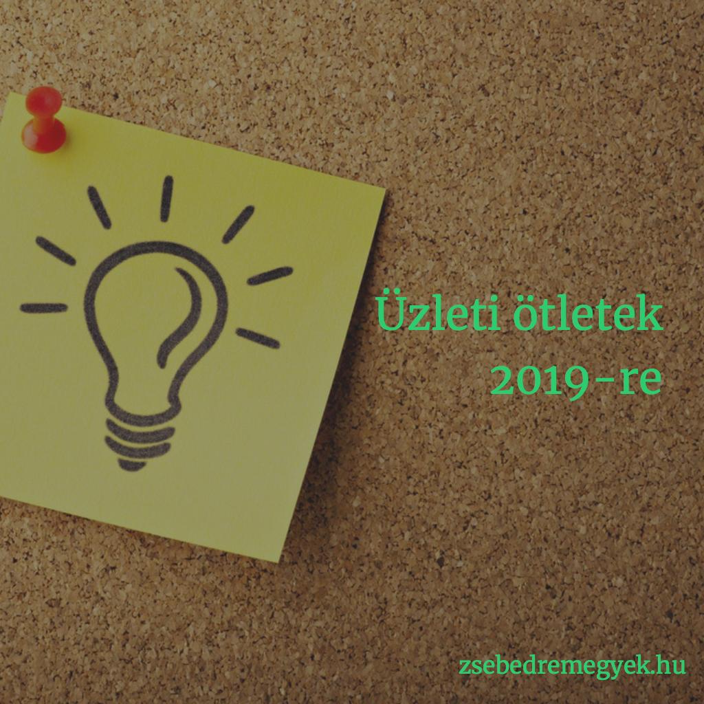 Üzleti ötletek 2019-re - nem egyszerűen a tippek felsorolásával, hanem megvalósítási ötletekkel is kiegészítve